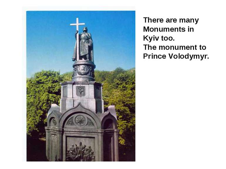 There are many Monuments in Kyiv too. The monument to Prince Volodymyr.