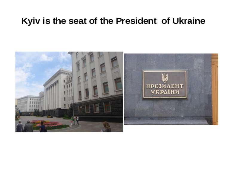 Kyiv is the seat of the President of Ukraine