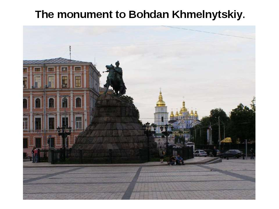 The monument to Bohdan Khmelnytskiy.