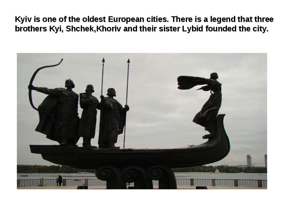 Kyiv is one of the oldest European cities. There is a legend that three broth...