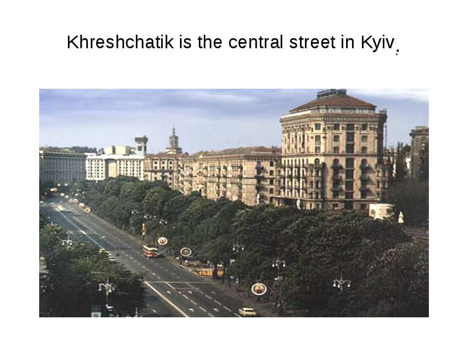 Khreshchatik is the central street in Kyiv . .