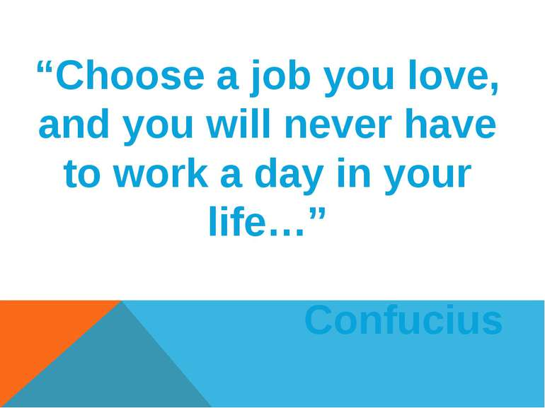 """Choose a job you love, and you will never have to work a day in your life…"" ..."