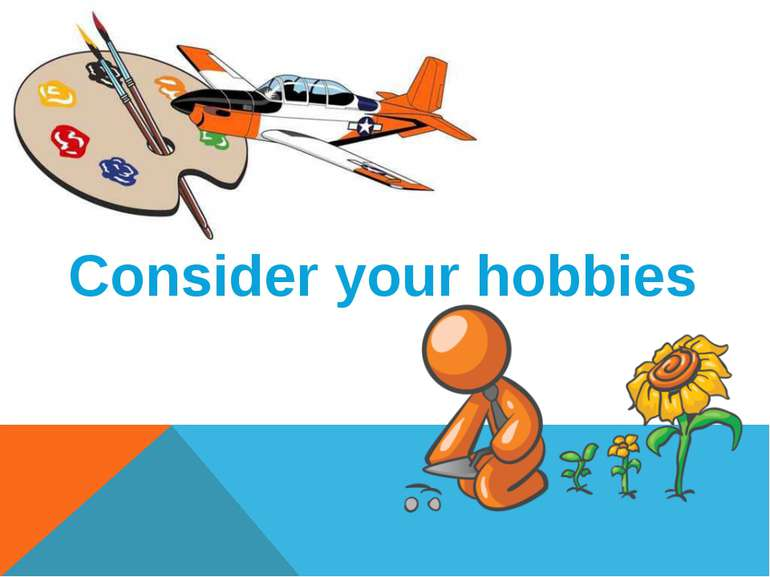 Consider your hobbies