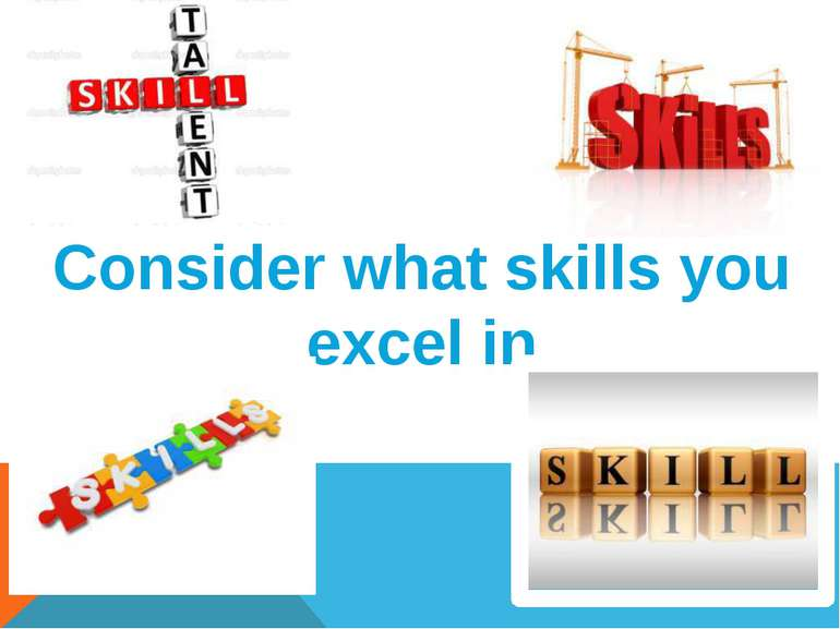 Consider what skills you excel in