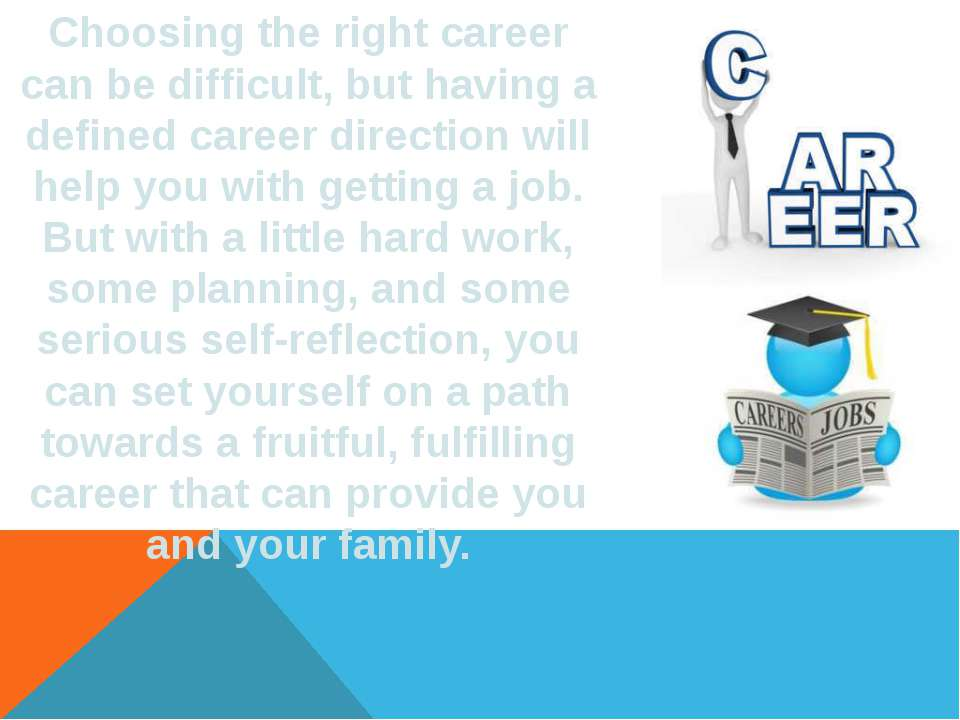 Choosing the right career can be difficult, but having a defined career direc...