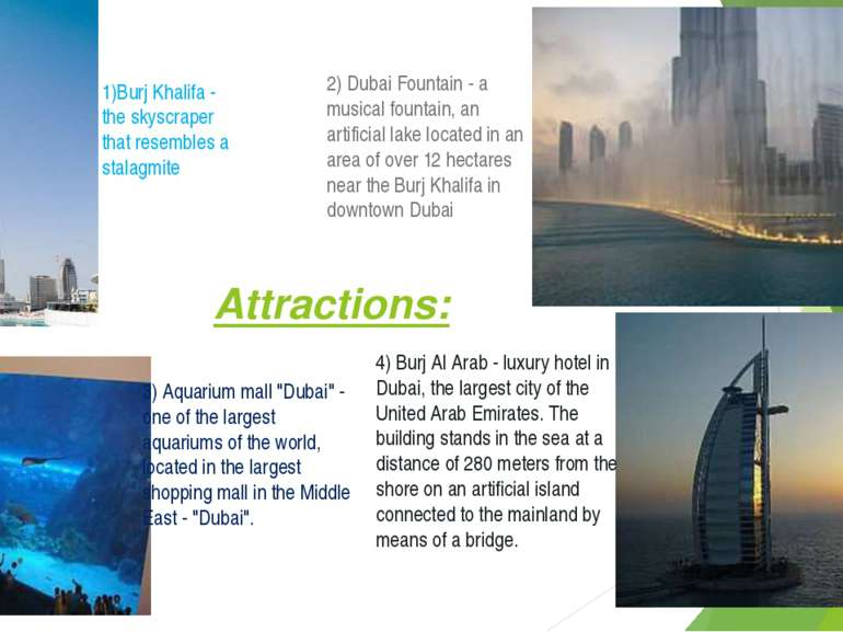 Attractions: 1)Burj Khalifa - the skyscraper that resembles a stalagmite 2) D...