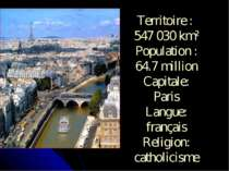 Territoire : 547 030 km² Population : 64.7 million Capitale: Paris Langue: fr...