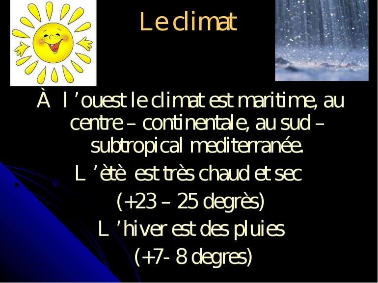 Le climat À l'ouest le climat est maritime, au centre – continentale, au sud...