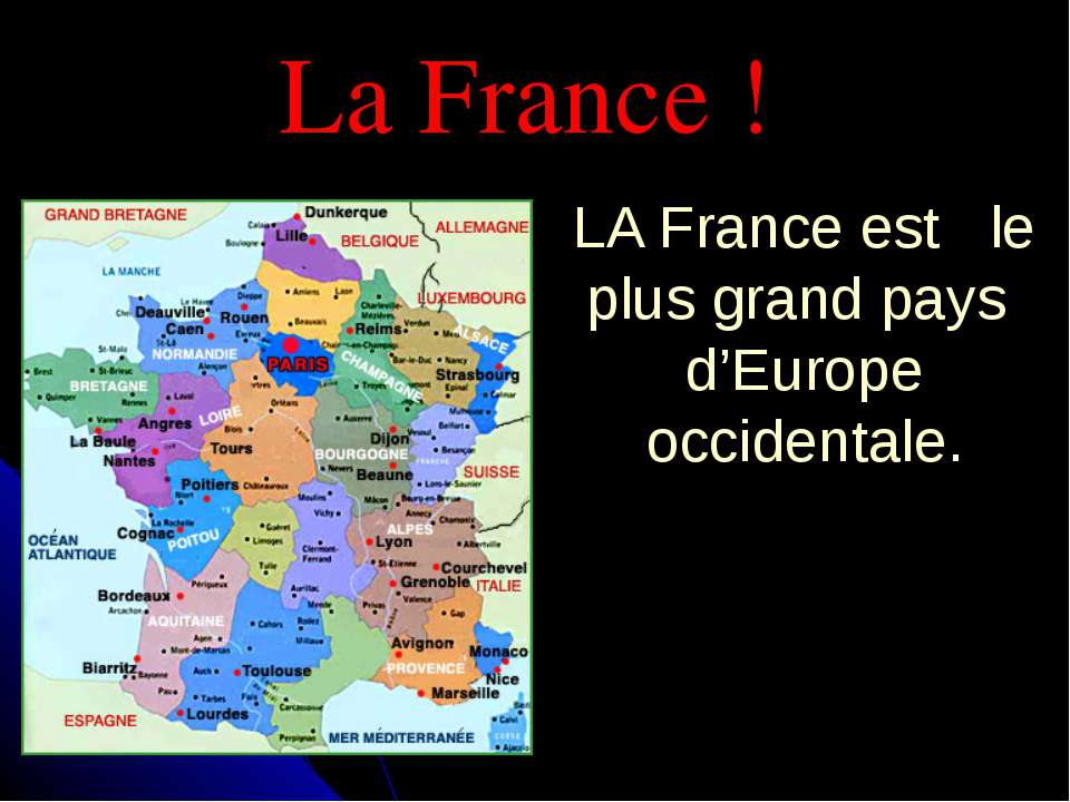 La France ! LA France est le plus grand pays d'Europe occidentale.