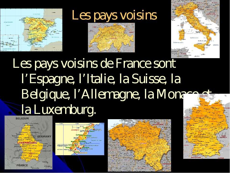 Les pays voisins Les pays voisins de France sont l'Espagne, l'Italie, la Suis...