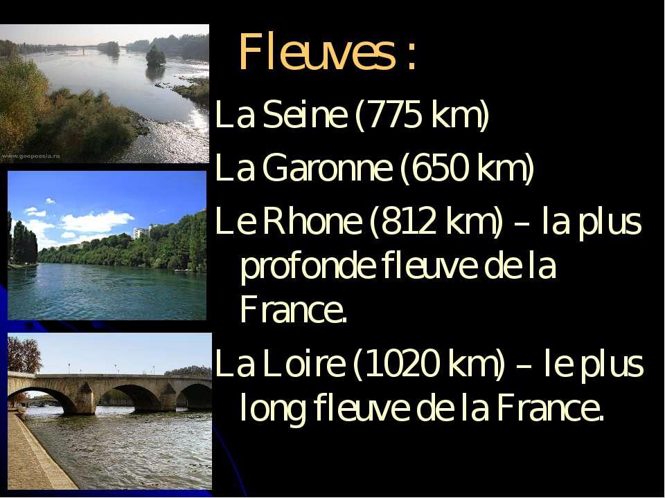 Fleuves : La Seine (775 km) La Garonne (650 km) Le Rhone (812 km) – la plus p...