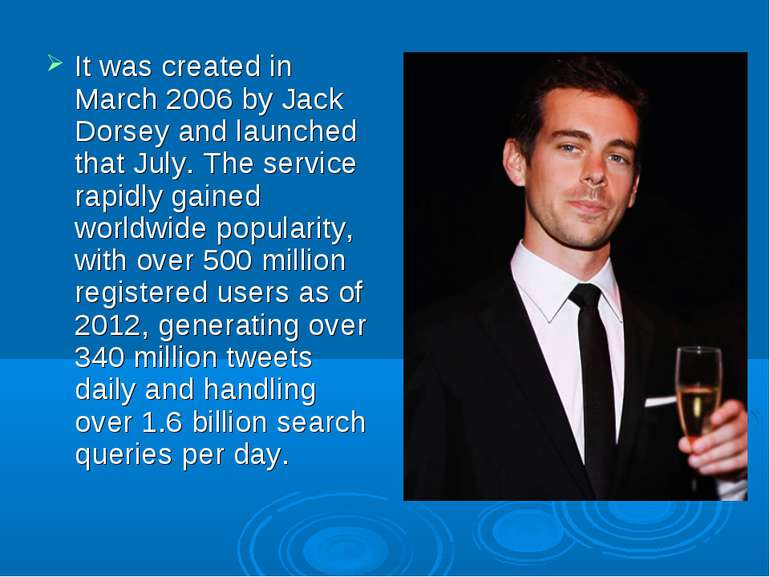 It was created in March 2006 by Jack Dorsey and launched that July. The servi...