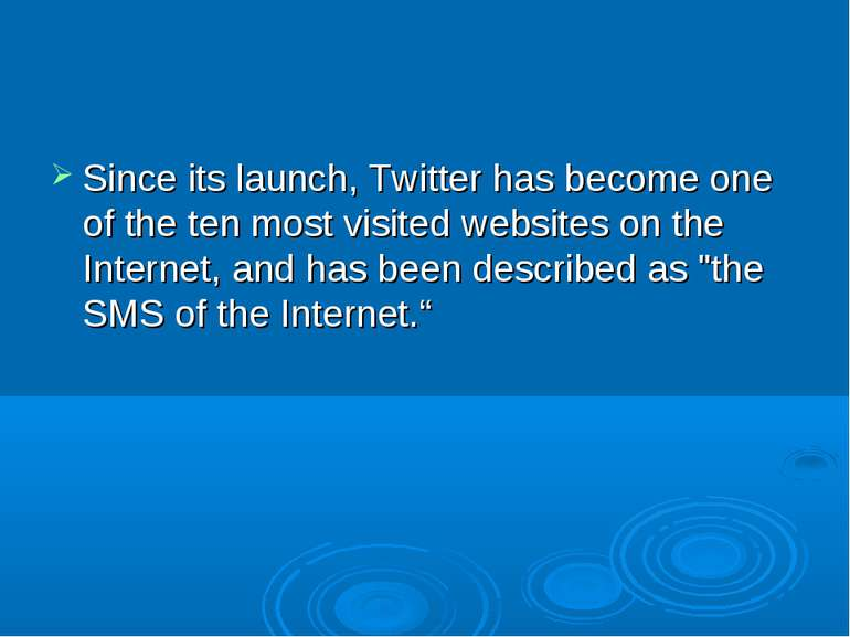 Since its launch, Twitter has become one of the ten most visited websites on ...
