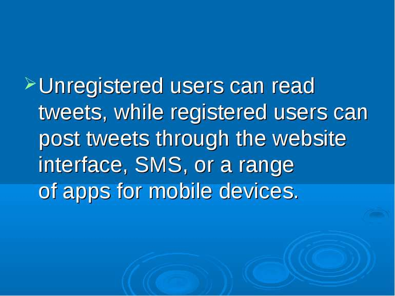 Unregistered users can read tweets, while registered users can post tweets th...