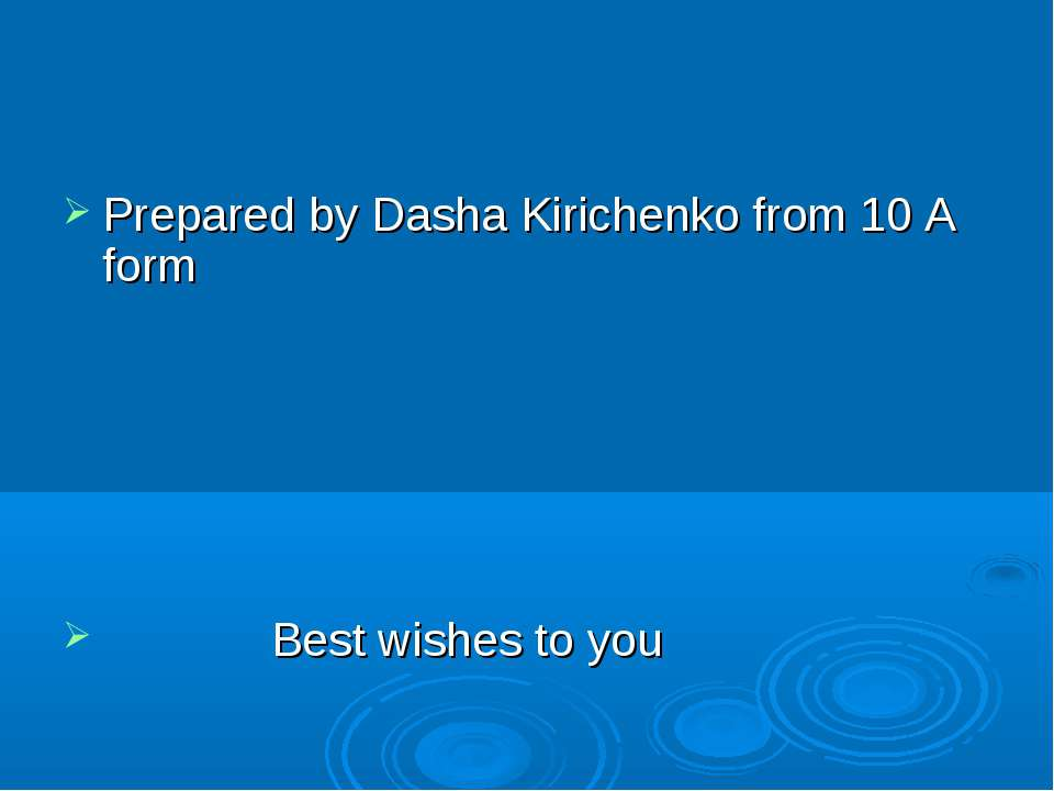 Prepared by Dasha Kirichenko from 10 A form Best wishes to you