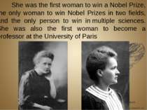 She was thefirst woman to win a Nobel Prize, the only woman to win Nobel Pri...