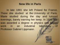 New life in Paris In late 1891 she left Poland for France. There she studied ...