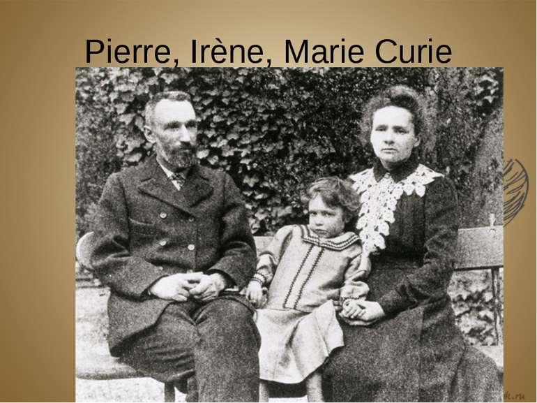 Pierre,Irène, Marie Curie
