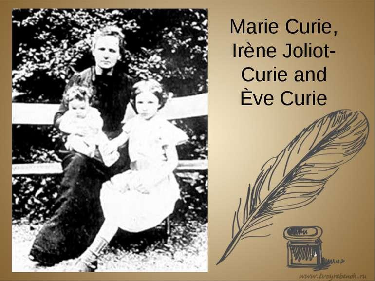 Marie Curie, Irène Joliot-Curie and Ève Curie