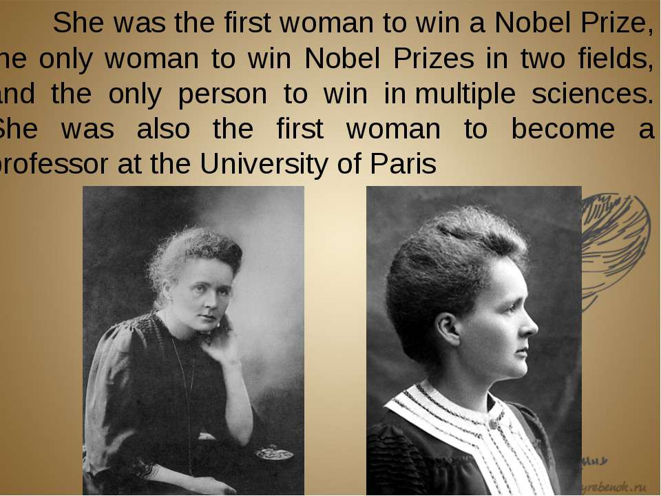 She was the first woman to win a Nobel Prize, the only woman to win Nobel Pri...