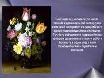Босхарта відноситься до числа перших художників, які затвердили квітковий нат...