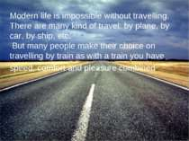 Modern life is impossible without travelling. There are many kind of travel: ...