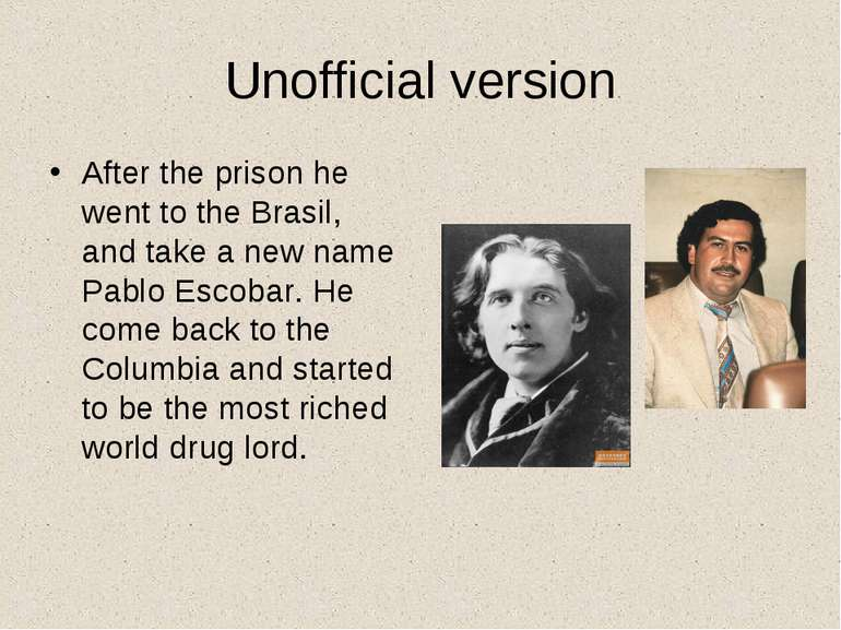 Unofficial version After the prison he went to the Brasil, and take a new nam...