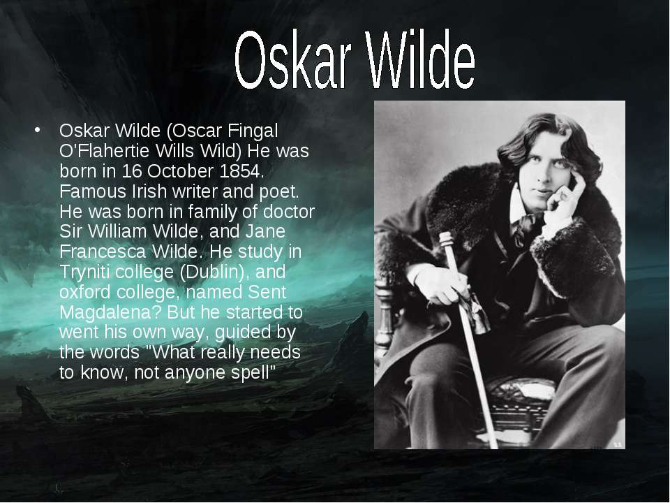 Oskar Wilde (Oscar Fingal O'Flahertie Wills Wild) He was born in 16 October 1...