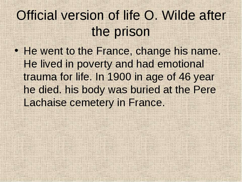 Official version of life O. Wilde after the prison He went to the France, cha...
