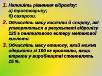 Напишіть рівняння гідролізу: а) тристеарину; б) сахарози. Обчисліть масу кисл...
