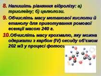 Напишіть рівняння гідролізу: а) триолеїну; б) целюлози. Обчисліть масу метано...