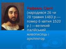 Рафаель Санті (народився 26 чи 28 травня 1483 р.— помер 6 квітня 1520 р.) —ве...
