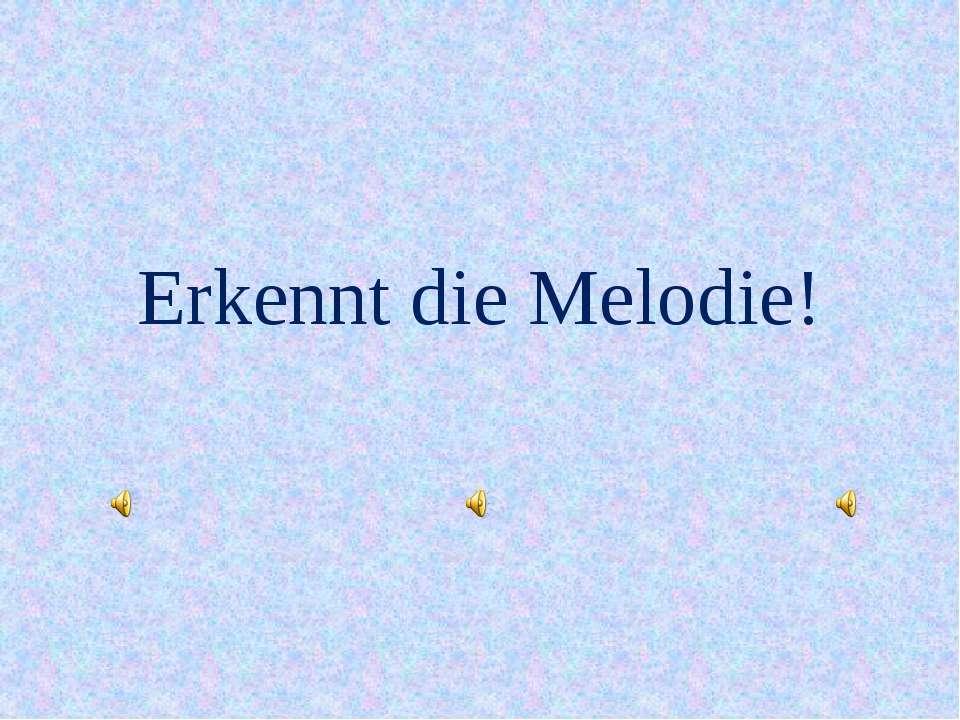 Erkennt die Melodie!