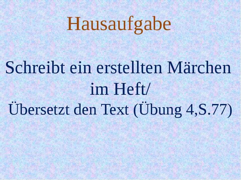 Hausaufgabe Schreibt ein erstellten Märchen im Heft/ Übersetzt den Text (Übun...