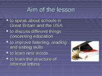 Aim of the lesson to speak about schools in Great Britain and the USA to disc...