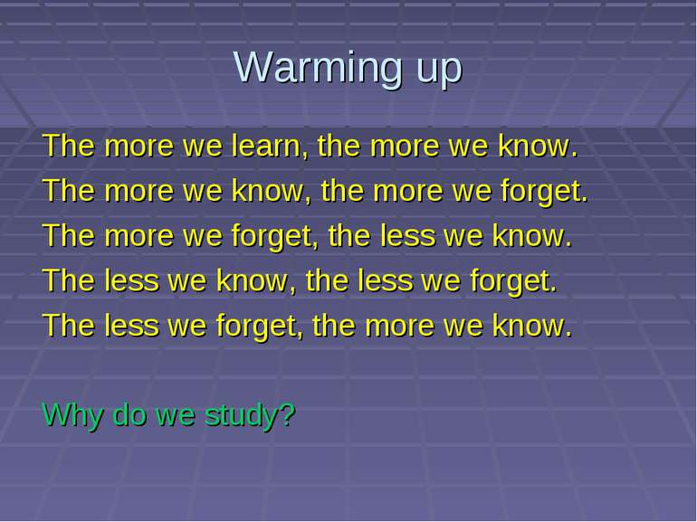 Warming up The more we learn, the more we know. The more we know, the more we...