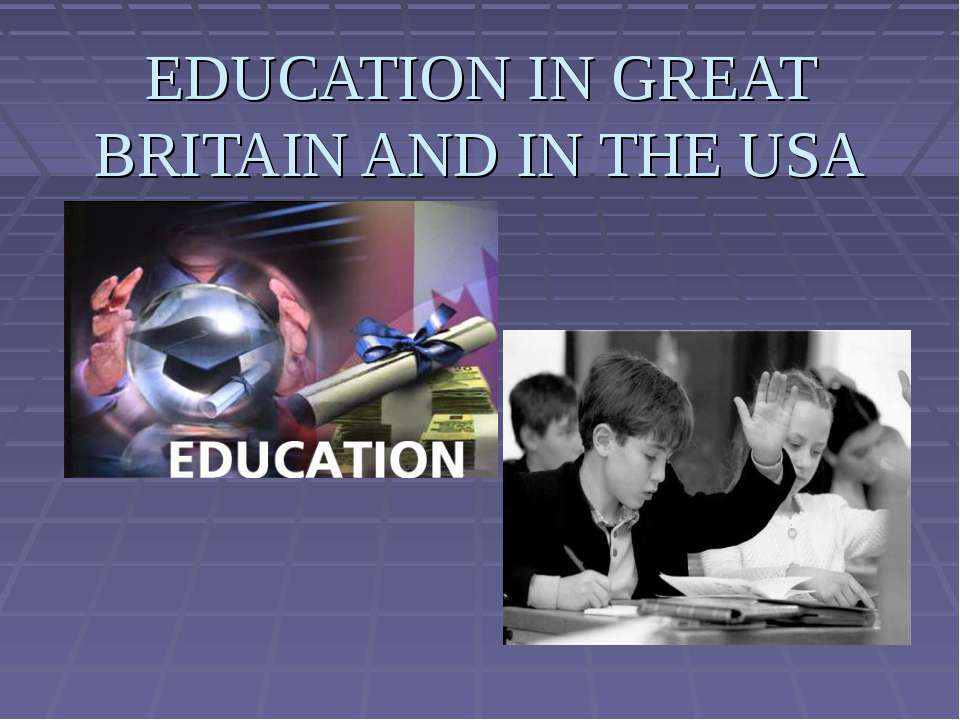 EDUCATION IN GREAT BRITAIN AND IN THE USA