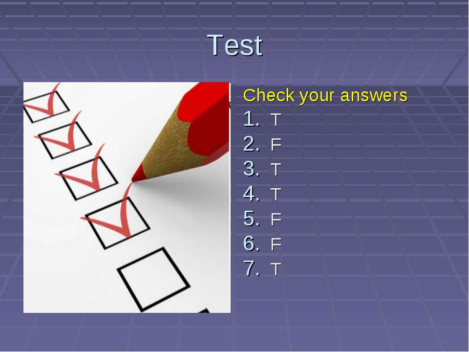 Test Check your answers T F T T F F T