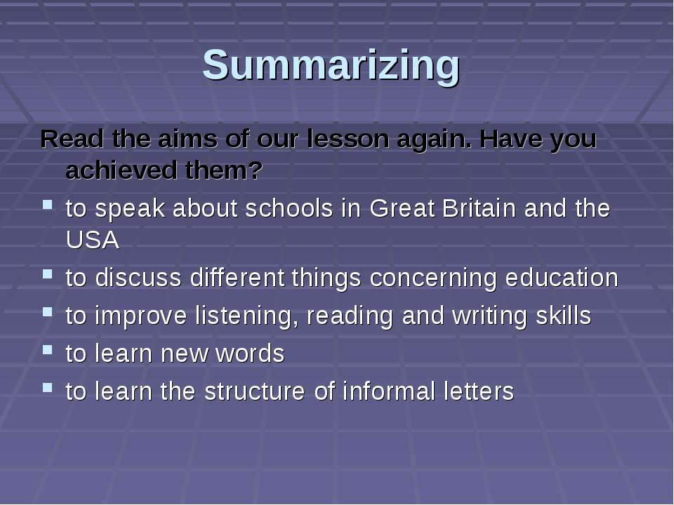 Summarizing Read the aims of our lesson again. Have you achieved them? to spe...
