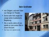 Sein Großvater war Dirigent, und sein Vater war Sänger im Theater. Schon sehr...