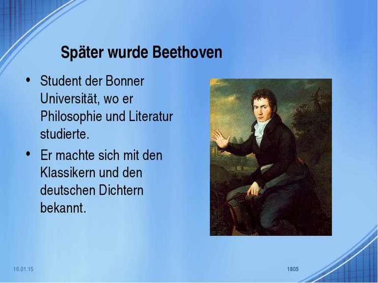 Später wurde Beethoven Student der Bonner Universität, wo er Philosophie und ...