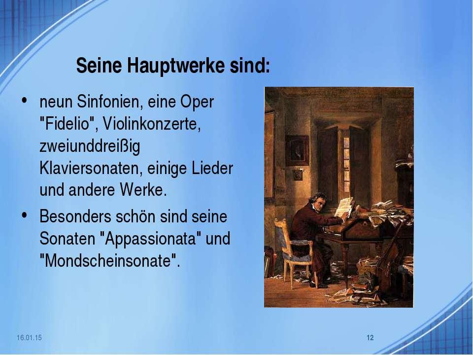 """Seine Hauptwerke sind: neun Sinfonien, eine Oper """"Fidelio"""", Violinkonzerte, z..."""