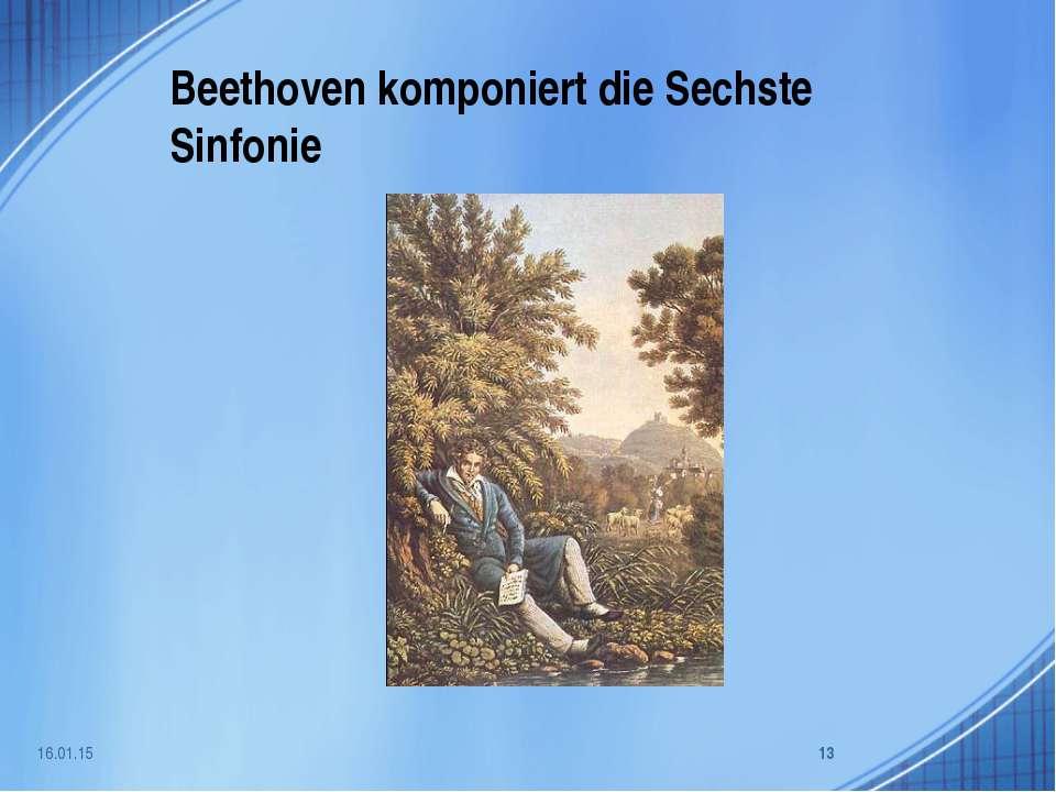 Beethoven komponiert die Sechste Sinfonie * *