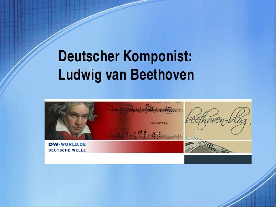 Deutscher Komponist: Ludwig van Beethoven