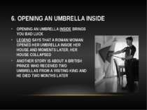 6. OPENING AN UMBRELLA INSIDE OPENING AN UMBRELLA INSIDE BRINGS YOU BAD LUCK ...
