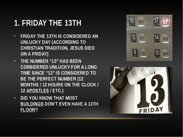 1. FRIDAY THE 13TH FRIDAY THE 13TH IS CONSIDERED AN UNLUCKY DAY (ACCORDING TO...
