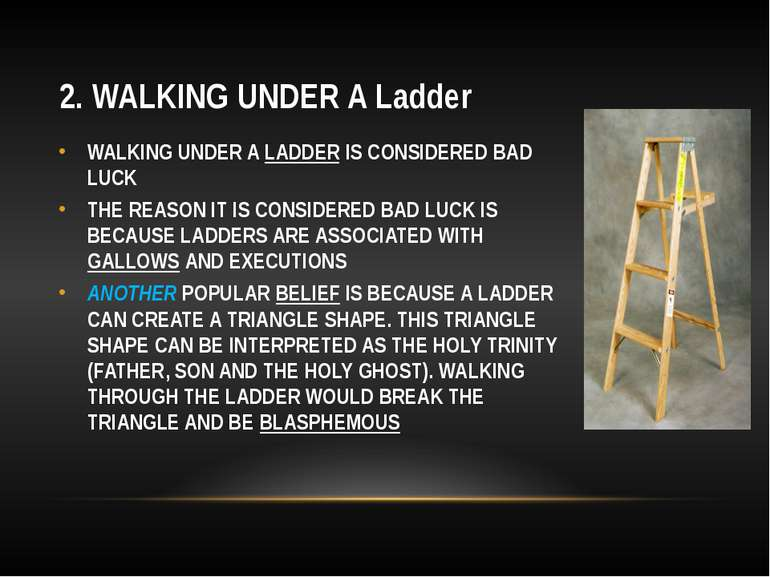 2. WALKING UNDER A Ladder WALKING UNDER A LADDER IS CONSIDERED BAD LUCK THE R...