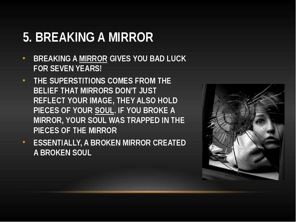 5. BREAKING A MIRROR BREAKING A MIRROR GIVES YOU BAD LUCK FOR SEVEN YEARS! TH...