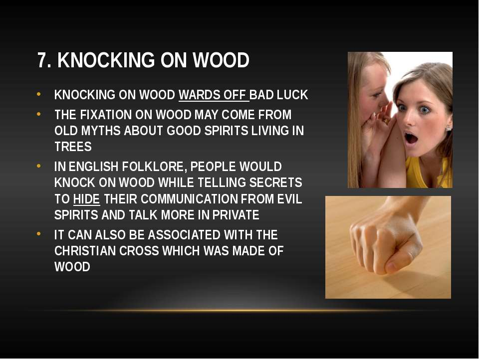 7. KNOCKING ON WOOD KNOCKING ON WOOD WARDS OFF BAD LUCK THE FIXATION ON WOOD ...