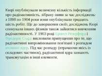Кюрі опублікували величезну кількість інформації про радіоактивність, зібрану...